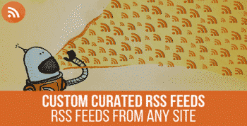 URL to RSS - Custom Curated RSS Feeds, RSS From Any Site